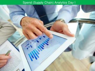 Spend (Supply Chain) Analytics Day I