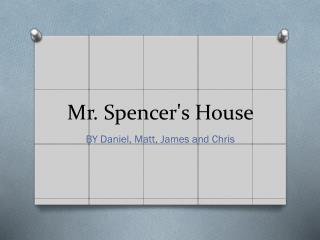 Mr. Spencer's House