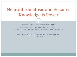 Neurofibromatosis and Seizures �Knowledge is Power�