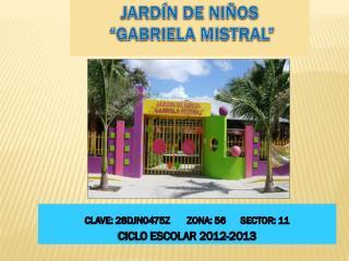 """Jardín de Niños  """"Gabriela Mistral"""""""