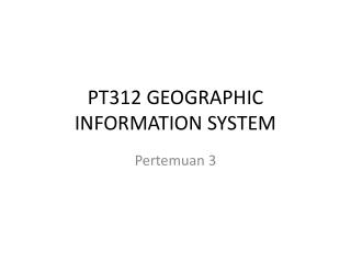 PT312 GEOGRAPHIC INFORMATION SYSTEM