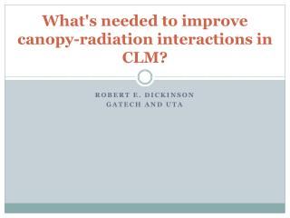 What's needed to improve canopy-radiation interactions in CLM?