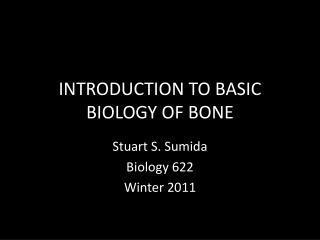 INTRODUCTION TO BASIC BIOLOGY OF BONE