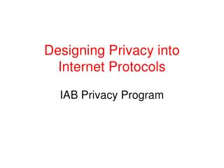 Designing Privacy into  Internet Protocols IAB Privacy Program
