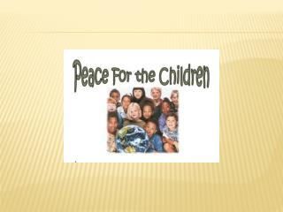 Peace for the children, peace, peace. Peace for the children we pray.