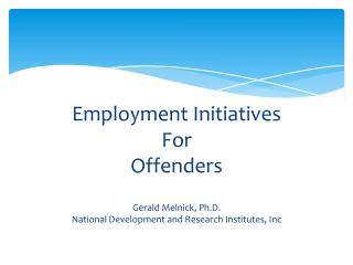 Employment Initiatives For Offenders Gerald  Melnick , Ph.D.