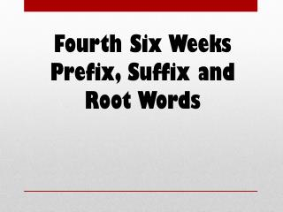 Fourth Six Weeks Prefix, Suffix and Root Words