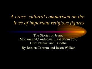 A cross- cultural comparison on the lives of important religious figures