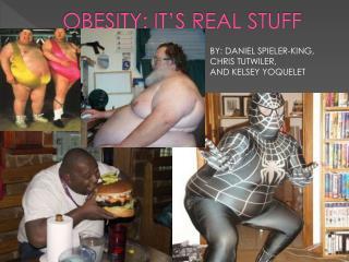 OBESITY: IT'S REAL STUFF