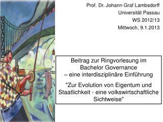 Prof. Dr. Johann Graf Lambsdorff Universität Passau WS  2012/13 Mittwoch,  9 .1.2013