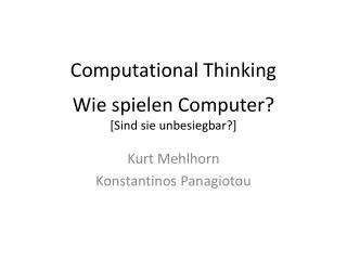 Computational Thinking Wie spielen  Computer ? [ Sind sie unbesiegbar? ]