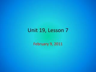 Unit 19, Lesson 7