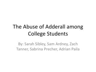 The Abuse of Adderall  among College  S tudents