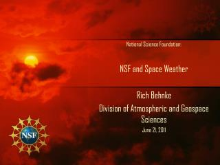 National Science Foundation: NSF and Space Weather  Rich  Behnke