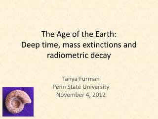 The Age of the Earth: Deep time, mass extinctions and radiometric decay