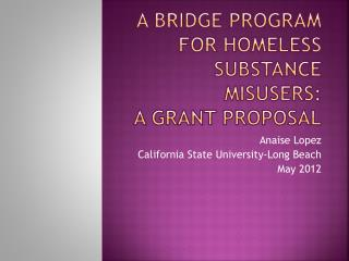 A BRIDGE PROGRAM FOR HOMELESS  SUBSTANCE MISUSERS:  A GRANT  Proposal