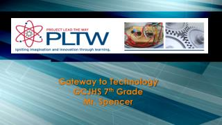 Gateway to Technology GCJHS 7 th  Grade Mr. Spencer