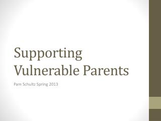 Supporting Vulnerable Parents