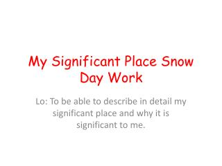 My Significant Place Snow Day Work