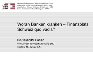 Woran Banken kranken  –  Finanzplatz Schweiz quo vadis ?
