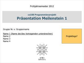 cs108  Programmierprojekt Pr�sentation Meilenstein 1