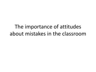 The importance of attitudes about mistakes in the classroom