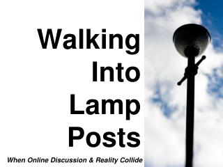 Walking  Into Lamp  Posts