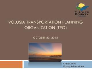 Volusia Transportation Planning Organization (TPO) October 23, 2012