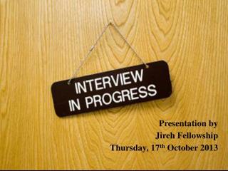 Presentation by  Jireh  Fellowship Thursday, 17 th  October 2013