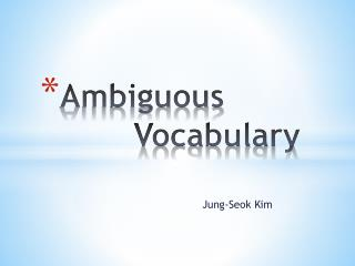Ambiguous 		   Vocabulary