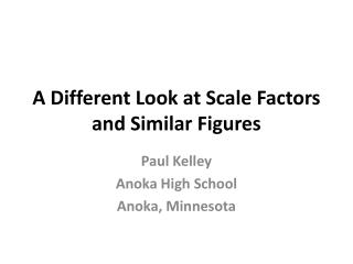 A Different Look at  Scale  Factors and Similar  Figures
