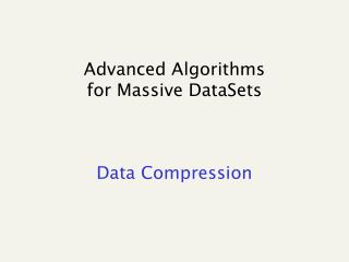 Advanced Algorithms  for Massive  DataSets