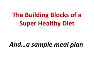 The Building Blocks of a Super Healthy  Diet