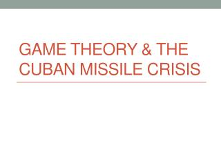 Game Theory & the  cuban  missile crisis