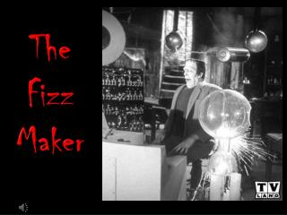 The  Fizz Maker