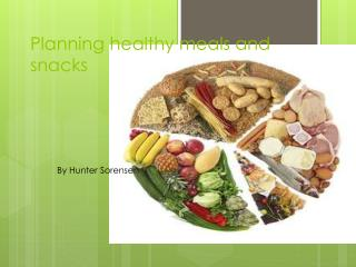 Planning healthy meals and snacks