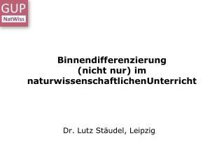 Binnendifferenzierung (nicht nur) im  naturwissenschaftlichenUnterricht