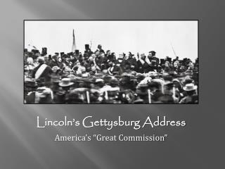 "Lincoln's Gettysburg Address America's ""Great Commission"""