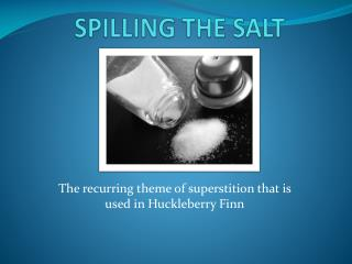 SPILLING THE SALT