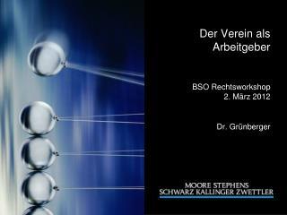 Der Verein als Arbeitgeber BSO Rechtsworkshop 2. M�rz 2012 Dr. Gr�nberger