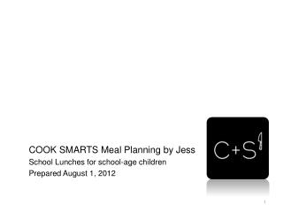 COOK SMARTS Meal Planning by Jess School  Lunches for school- age children Prepared August 1, 2012