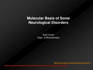 Molecular Basis of Some  Neurological Disorders Said Ismail Dept. of Biochemistry