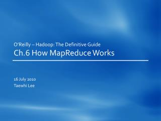 O'Reilly –  Hadoop : The Definitive Guide Ch.6 How  MapReduce  Works