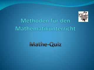 Methoden f�r den Mathematikunterricht Mathe-Quiz