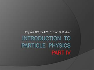 Introduction  to particle  physics Part IV