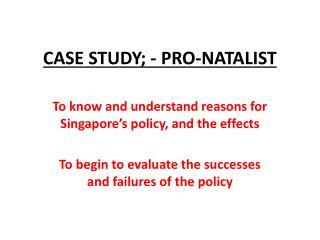 CASE STUDY; - PRO-NATALIST