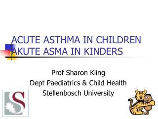 ACUTE ASTHMA IN CHILDREN AKUTE ASMA IN KINDERS