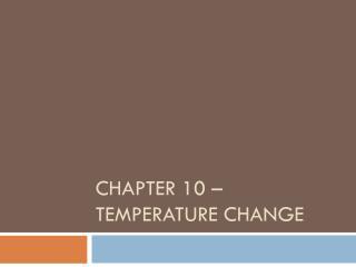 Chapte r 10 – Temperature change