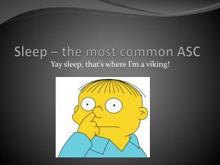 Sleep – the most common ASC