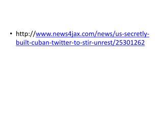 http:// www.news4jax.com/news/us-secretly-built-cuban-twitter-to-stir-unrest/25301262